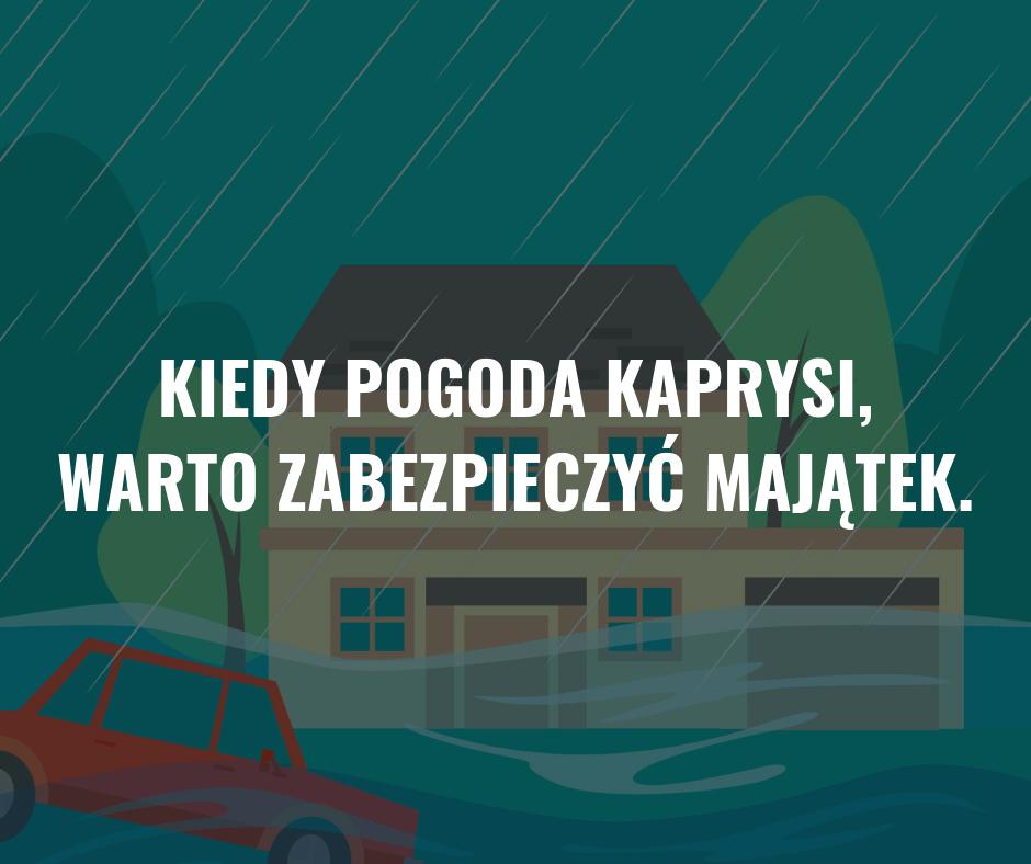 Kiedy pogoda kaprysi, warto zabezpieczyć majątek.