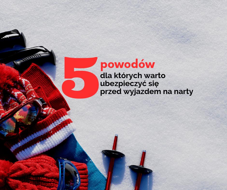 5 powodów, dla których warto ubezpieczyć się przed wyjazdem na narty